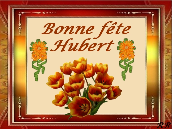 """BONNE FETE """"AUX"""" HUBERT"""